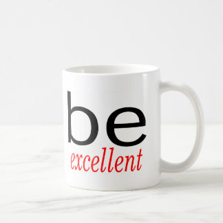 Be Excellent Coffee Mug