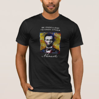 Be Excellent To Each Other - Abraham Lincoln T-Shirt