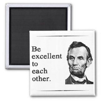 Be Excellent To Each Other Magnet
