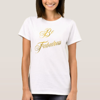 Be Fabulous Quote Faux Gold Foil Quotes Sparkly T-Shirt