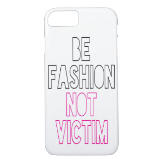 Be fashion not victim iPhone 7 case