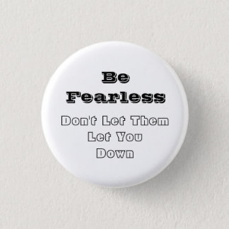 Be fearless Button Pin