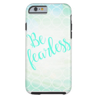 Be Fearless iPhone 6/6S Case