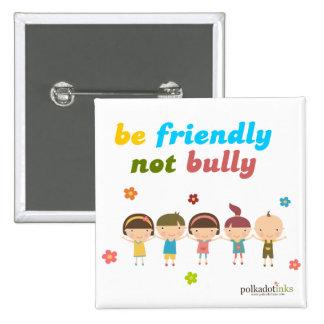 Be Friendly Not Bully Pin