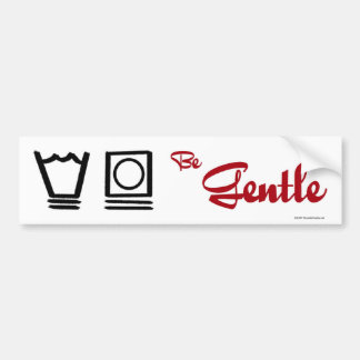 Be Gentle - bumper sticker