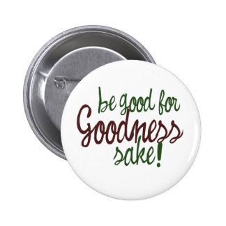 Be Good for Goodness Sake Pinback Buttons
