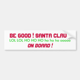 BE GOOD ! SANTA CLAUS ON BOARD ! BUMPER STICKER