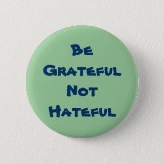 Be Grateful Not Hateful 6 Cm Round Badge