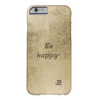 Be Happy Barely There iPhone 6 Case