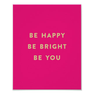 BE HAPPY BE BRIGHT BE YOU hot pink art print