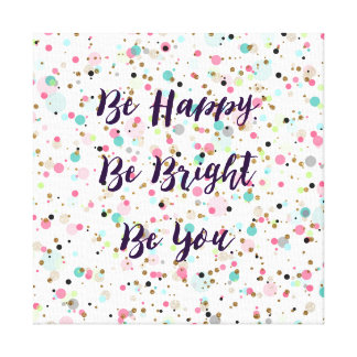 """""""Be Happy. Be Bright. Be You."""" quote  Pretty dots Stretched Canvas Prints"""