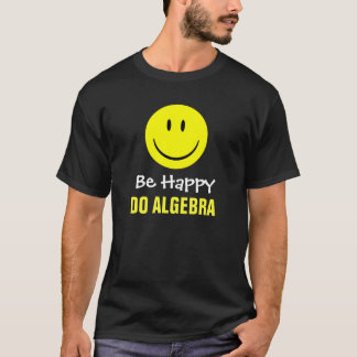 Be Happy Do Algebra T-Shirt