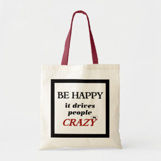 Be Happy it Drive People Crazy Budget Tote Bag
