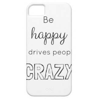 Be happy it drives people crazy barely there iPhone 5 case