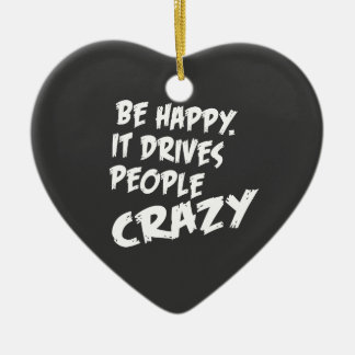 Be Happy, It Drives People Crazy Ceramic Heart Decoration