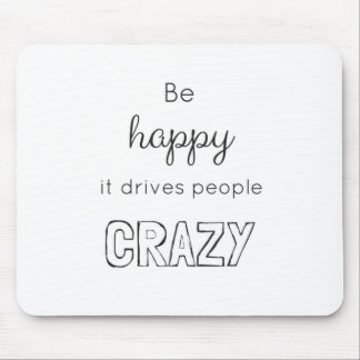 Be happy it drives people crazy! mouse pad