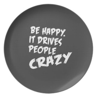 Be Happy, It Drives People Crazy Plate