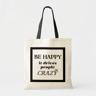 Be Happy.... It Drives People Crazy Tote Bag