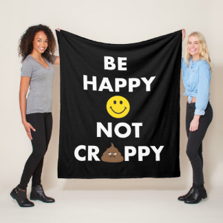 Be Happy Not Crappy Fleece Blanket