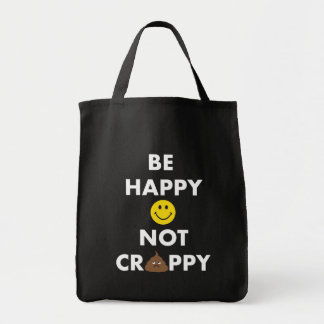 Be Happy Not Crappy Grocery Tote