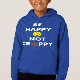 Be Happy Not Crappy Kids Pullover Hoodie