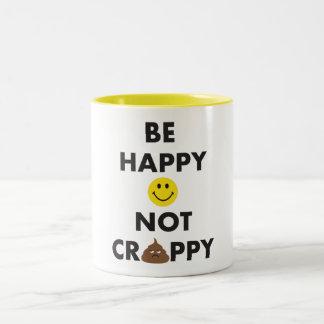 Be Happy Not Crappy Mug