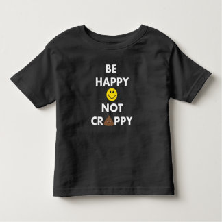 Be Happy Not Crappy Todder Tee
