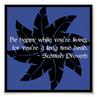'Be happy...' Scottish proverb poster