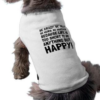 Be Happy Sleeveless Dog Shirt
