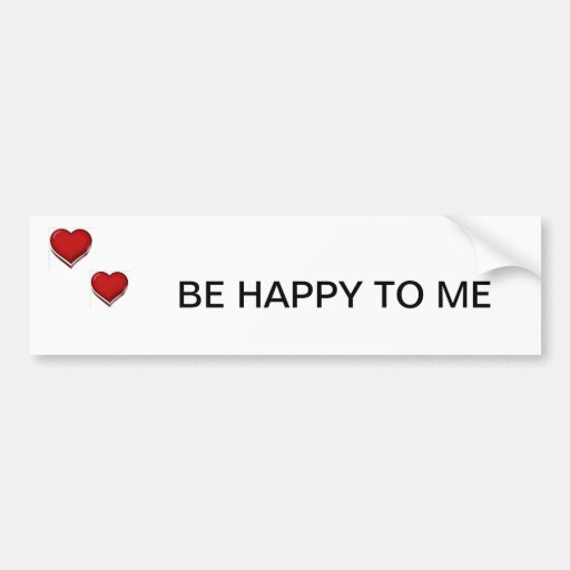 """BE HAPPY TO ME"" BUMPER STICKER"