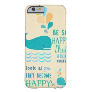 Be Happy whale iPhone 6 case! Barely There iPhone 6 Case