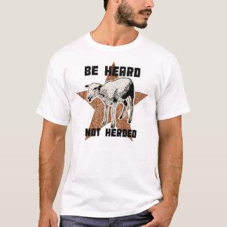 Be Heard, Not Herded Shirt
