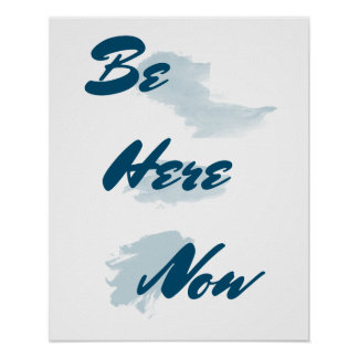Be Here Now Inspirational Poster