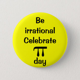 Be irrational, celebrate PI day! 6 Cm Round Badge