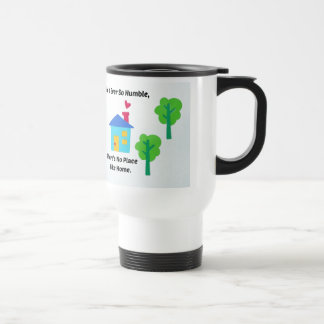 Be it ever so humble, there's no place like home. travel mug