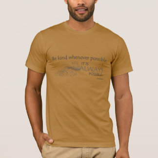 BE KIND 001a (DALAI LAMA QUOTE - FRONT ONLY) T-Shirt