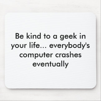 Be kind to a geek in your life... everybody's c... mouse pad