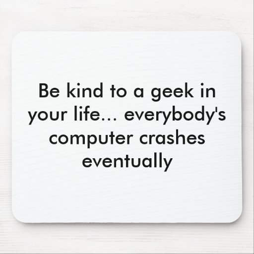 Be kind to a geek in your life... everybody's c... mousepad