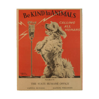 Be Kind to Animals Calling All Humans 1938 Wood Canvas