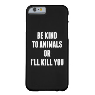 Be Kind to Animals or I ll Kill You iPhone 6 Case