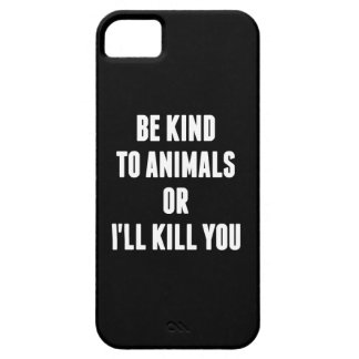 Be Kind to Animals or I'll Kill You iPhone 5 Covers