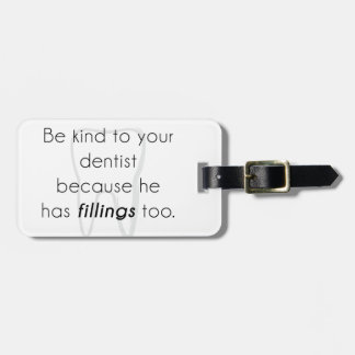 Be kind to your dentist! bag tag