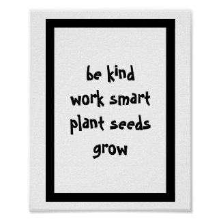 Be Kind Work Smart Plant Seeds Grow Wall Poster