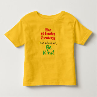 Be kinda crazy but be kind toddler T-Shirt