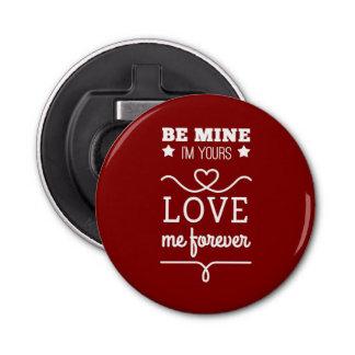 Be Mine I'm Yours, Love Me Forever Bottle Opener