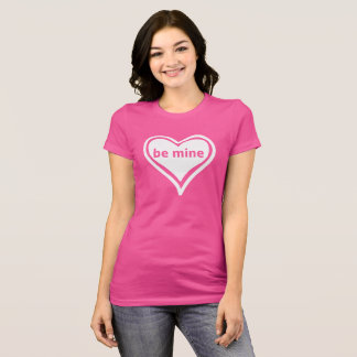 be mine T-Shirt