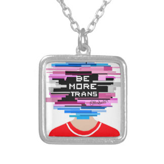 Be More Trans, Be More Chill Silver Plated Necklace