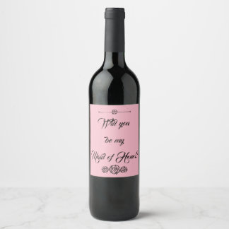 """""""Be My Maid of Honor?"""" Wine Label"""