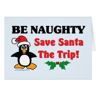 Be Naughty! Save Santa The Trip! Greeting Card