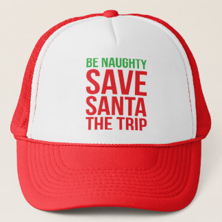Be Naughty. Save Santa The Trip. Trucker Hat